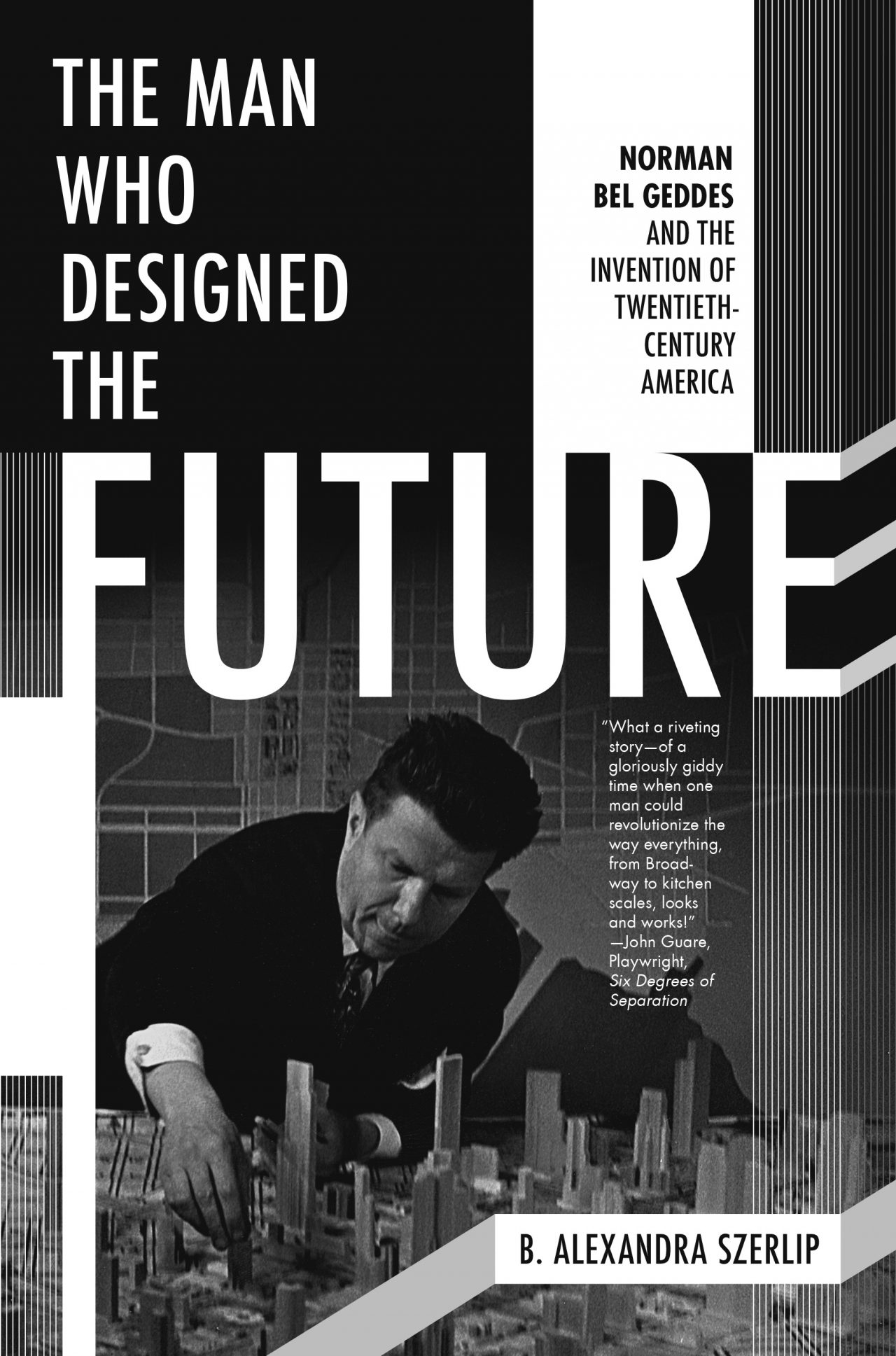 A Decade in the Making Norman Bel Geddes,the Divinci of Modernism, is Given His Due by Author B. Alexandra Szerlip
