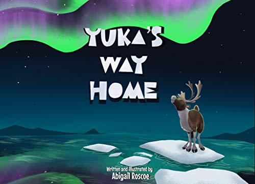 Autistic Illustrator Abigail Roscoe Releases New Children's Book Yuka's Way Home to Stimulate Important Conversations Surrounding Caribou Conservations